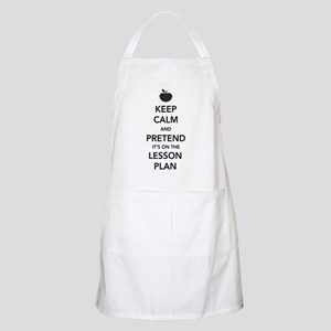 Keep Calm and Pretend Its on the Lesson Plan Apron
