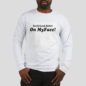 Look Better On MyFace Long Sleeve T-Shirt