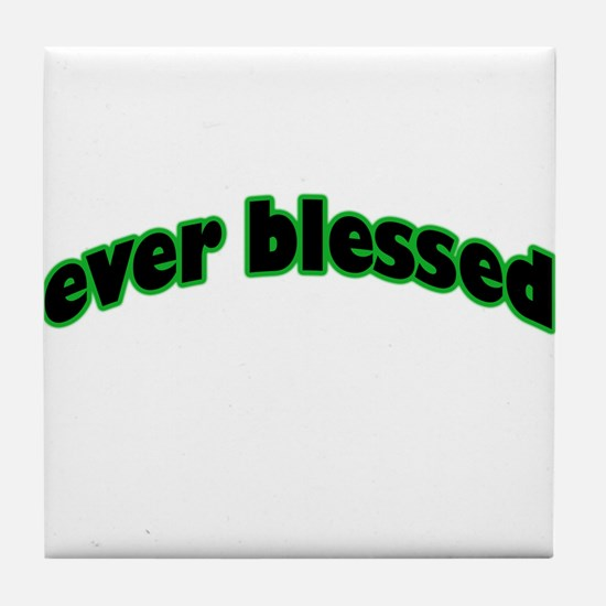 ever blessed Tile Coaster