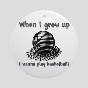When I Grow Up (Basketball) Ornament (Round)