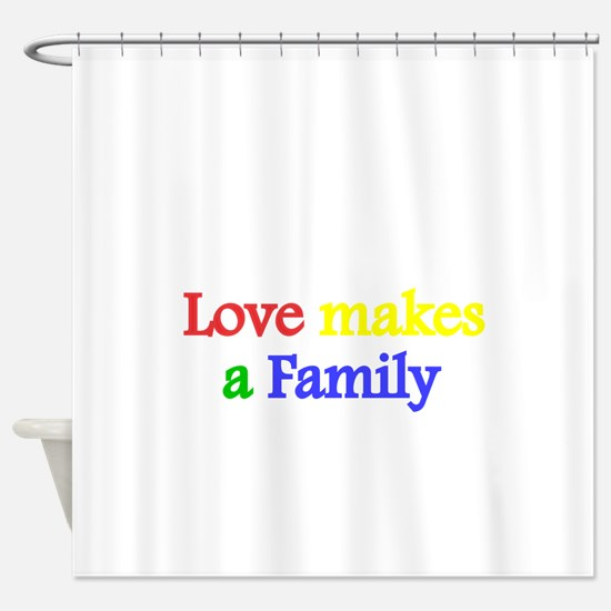 Love makes a family 2 Shower Curtain