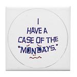 Case of the Mondays Tile Coaster