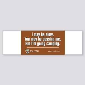 RV Itch, I may be slow Bumper Sticker