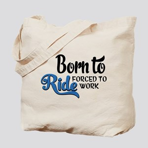 Born to ride forced to work Tote Bag