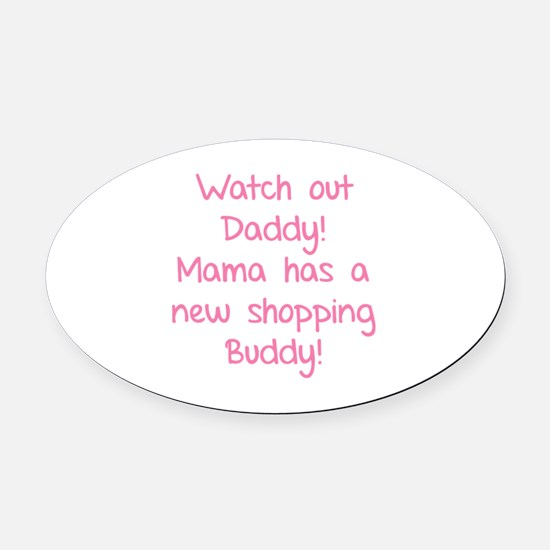 Watch Out Daddy! Oval Car Magnet