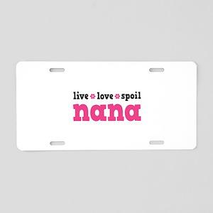 Live Love Spoil Nana Aluminum License Plate