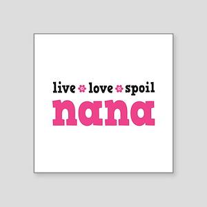 """Live Love Spoil Nana Square Sticker 3"""" x 3"""""""