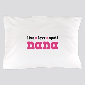 Live Love Spoil Nana Pillow Case