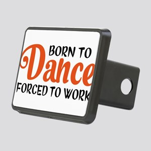 Born to dance forced to work Hitch Cover