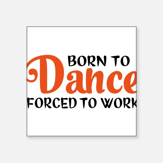 Born to dance forced to work Sticker