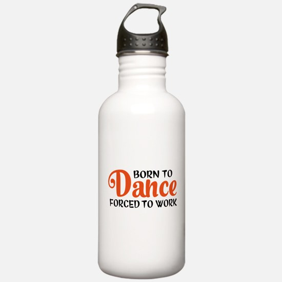 Born to dance forced to work Water Bottle