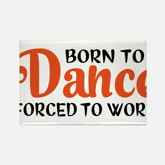 Born to dance forced to work Rectangle Magnet