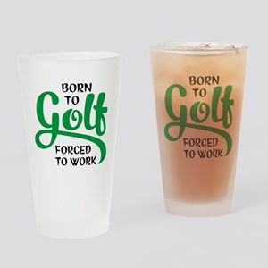 Born to golf forced to work Drinking Glass