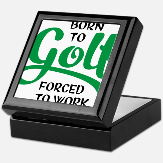 Born to golf forced to work Keepsake Box
