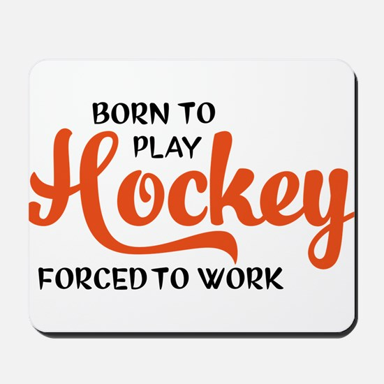 Born to play hockey forced to work Mousepad