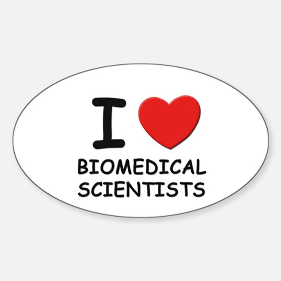 I love biomedical scientists Oval Decal