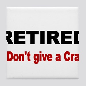 Retired. I dont give a crap. Tile Coaster
