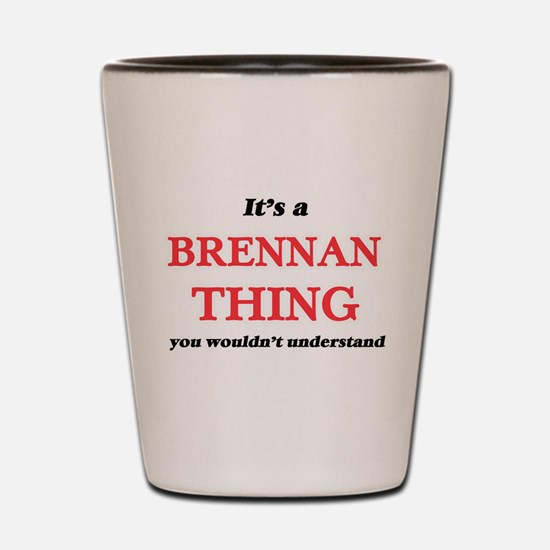 It's a Brennan thing, you wouldn&#3 Shot Glass