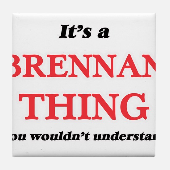It's a Brennan thing, you wouldn& Tile Coaster