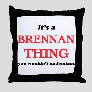 It's a Brennan thing, you wouldn& Throw Pillow