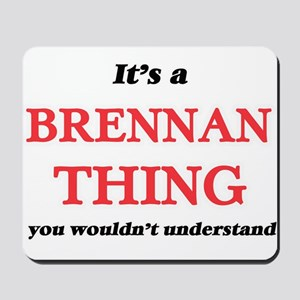 It's a Brennan thing, you wouldn&#39 Mousepad