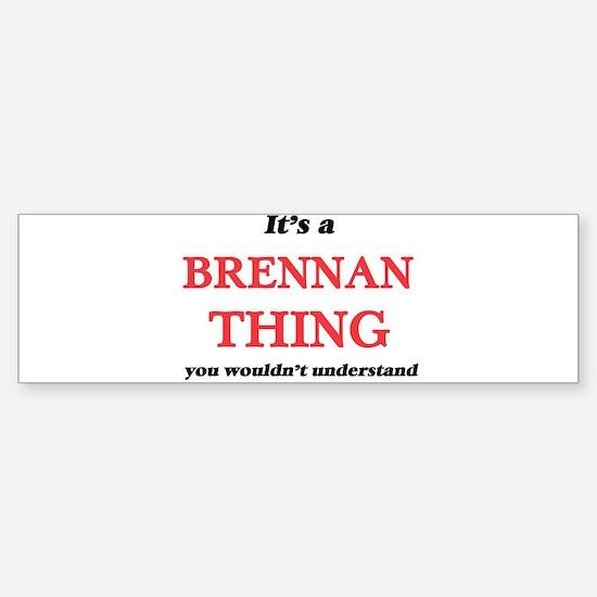 It's a Brennan thing, you would Bumper Bumper Bumper Sticker