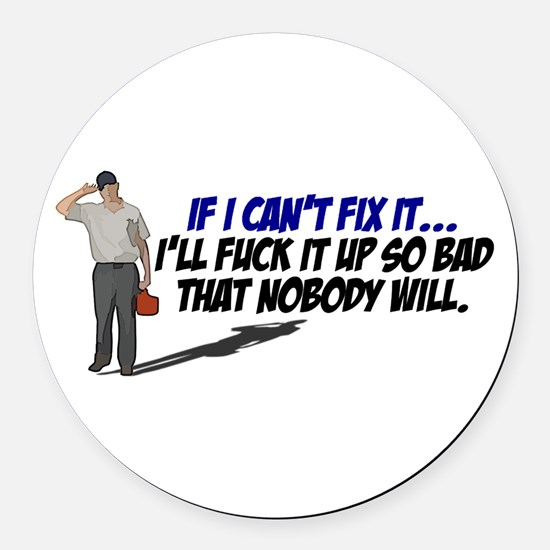 If I cant fix it... Round Car Magnet