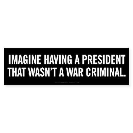 War Criminal President Bumper Sticker