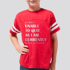 I Am Unable To Quit As I Am C Youth Football Shirt