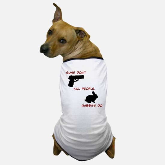Guns Don't, Rabbits Do Dog T-Shirt
