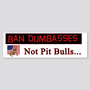 Ban Dumbasses... Not Pit Bulls Bumper Sticker