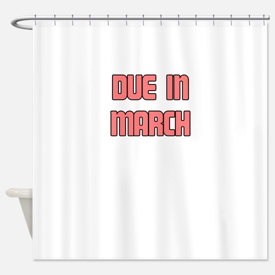 DUE IN MARCH Shower Curtain