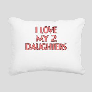 I LOVE MY 2 DAUGHTERS Rectangular Canvas Pillow
