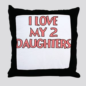 I LOVE MY 2 DAUGHTERS Throw Pillow