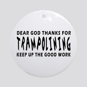 Dear God Thanks For Trampolining Ornament (Round)