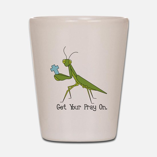 Get Your Pray On Shot Glass