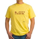 I Will Not Sit At The Kiddy T Yellow T-Shirt