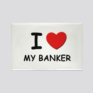 I love bankers Rectangle Magnet
