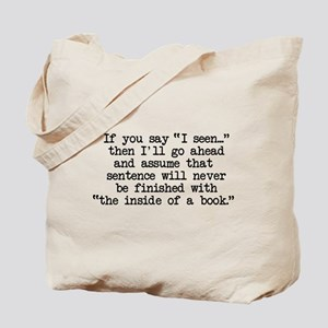 "If you say, ""I seen..."" Tote Bag"
