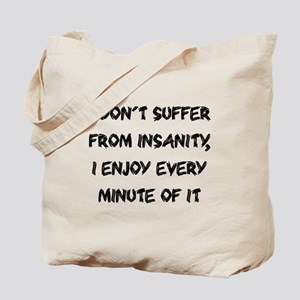 I don't suffer from insanity Tote Bag