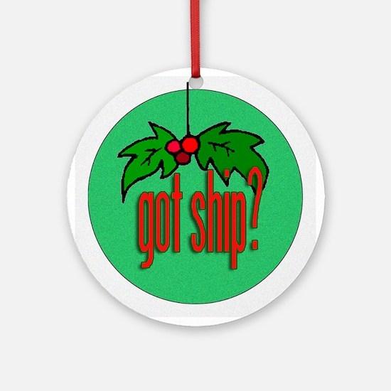 got ship? Ornament (Round)