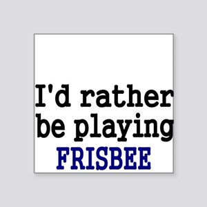 Id rather be playing FRISBEE Sticker
