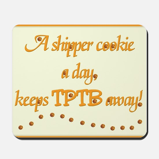 A Shipper Cookie A Day Mousepad