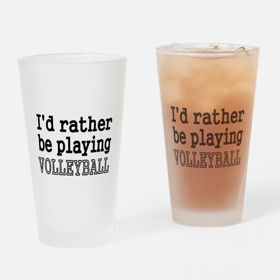 Id rather be playing VOLLEYBALL Drinking Glass