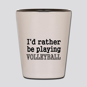 Id rather be playing VOLLEYBALL Shot Glass