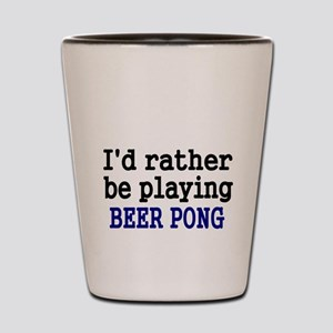 Id rather be playing BEER PONG Shot Glass
