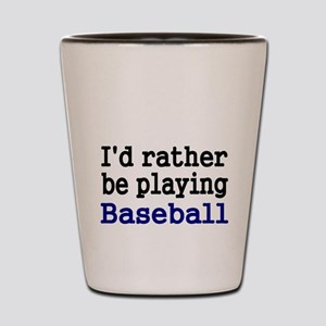 Id rather be playing Baseball Shot Glass