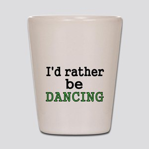 Id rather be DANCING Shot Glass