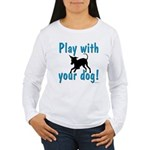 Play With Your Dog Women's Long Sleeve T-Shirt