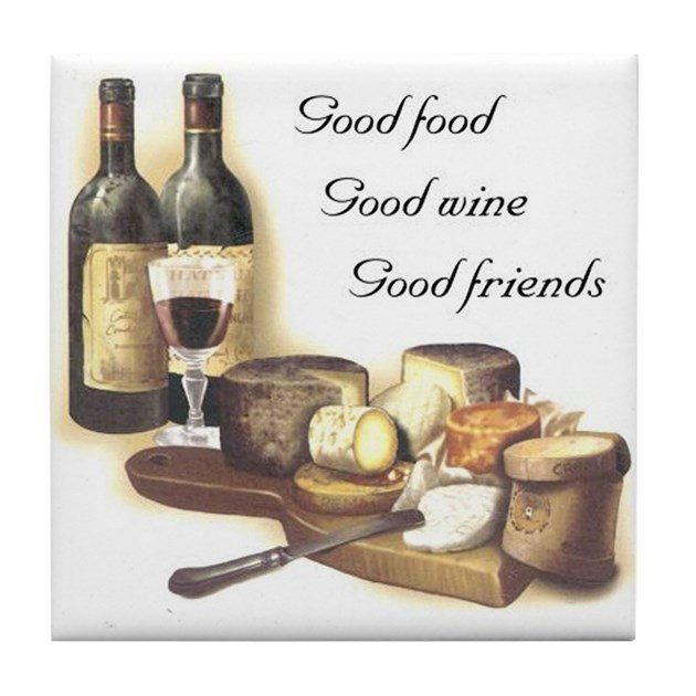 Good Food Good Wine Good Friends Tile Coaster By